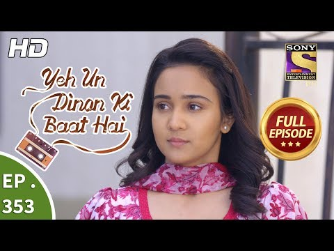 Yeh Un Dinon Ki Baat Hai - Ep 353 - Full Episode - 28th January, 2019