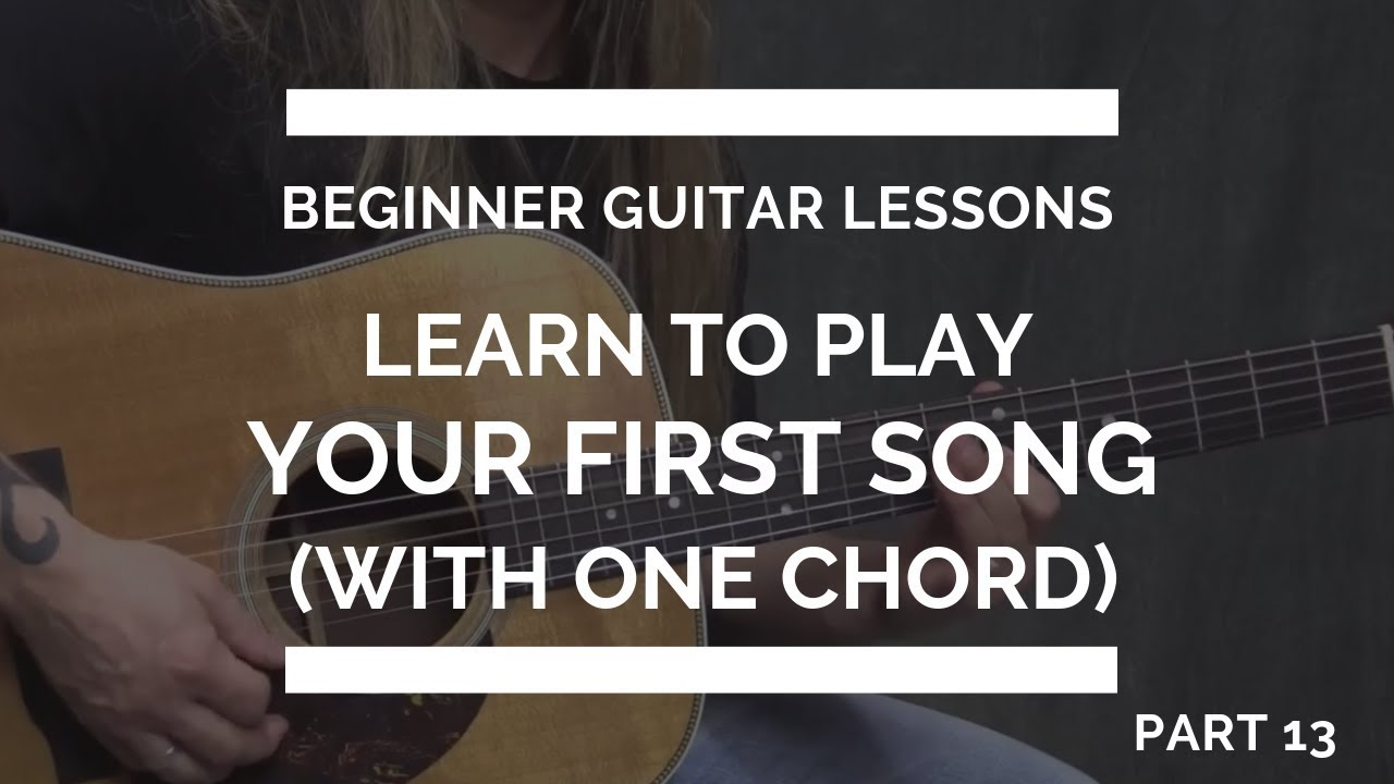 Learn to play Your Very First Guitar Song with ONE CHORD – Beginner Guitar Lessons #13