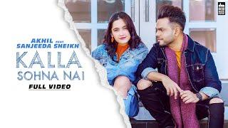 Video Kalla Sohna Nai - AKHIL ft. Sanjeeda Sheikh | Babbu | MixSingh | Latest Song 2019 download in MP3, 3GP, MP4, WEBM, AVI, FLV January 2017