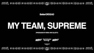 My Team, Supreme (Prod. By Erick Arc Elliott) | BetterOffDEAD