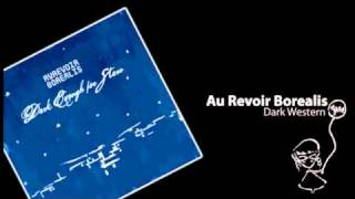 Au Revoir Borealis - Dark Western