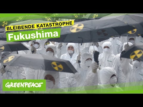 FUKUSHIMA - Die bleibende Katastrophe (Greenpeace)