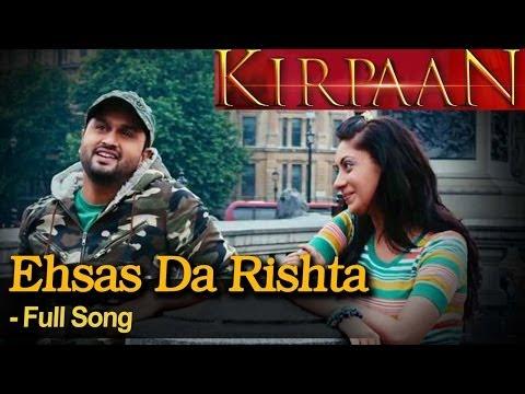 Ehsas Da Rishta  - Full Video Song - 'KIRPAAN - The Sword of Honour'