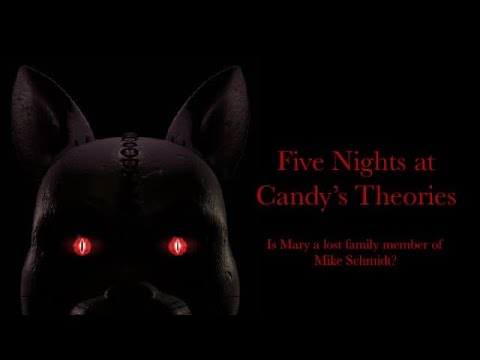Five Nights At Candy's Theories (Episode 2): Is Mary A Lost Family Member Of Mike Schmidt?