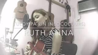 Video Tuloy Pa Rin (Neocolours) Cover - Ruth Anna MP3, 3GP, MP4, WEBM, AVI, FLV Maret 2017