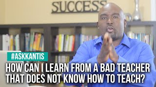How to Succeed in the Class of a Bad Teacher - #AskKantis 006