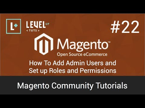 Magento Community Tutorials #22 – How To Add Admin Users and Set up Roles and Permissions
