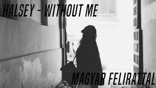 Halsey   Without Me Magyar Felirattal