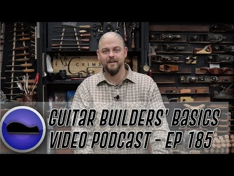 Guitar Builders Basics Video Podcast – Episode 185