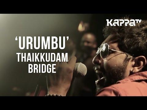 Urumbu - Navarasam Song Video, Thaikkudam Bridge