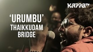 Video Urumbu | Navarasam - Thaikkudam Bridge - Live Sessions - Kappa TV MP3, 3GP, MP4, WEBM, AVI, FLV Juli 2018