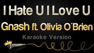 Video Gnash - I Hate U I Love U (feat. Olivia O'Brien) (Karaoke Version) MP3, 3GP, MP4, WEBM, AVI, FLV Januari 2019