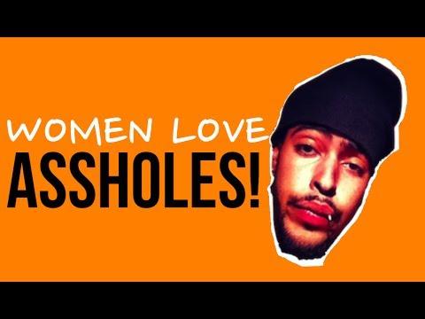 why women love assholes
