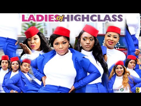 LADIES OF HIGH CLASS SEASON 1 {NEW HIT MOVIE} - 2020 LATEST NIGERIAN NOLLYWOOD MOVIE