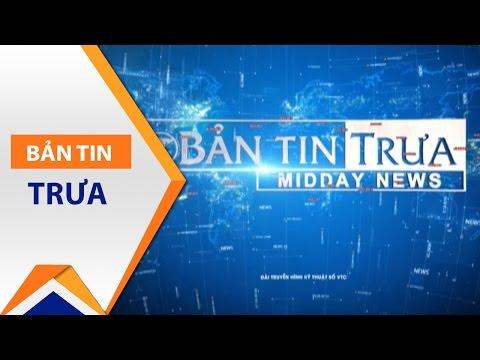 Bản tin trưa ngày 21/03/2017 | VTC - Thời lượng: 30 phút.
