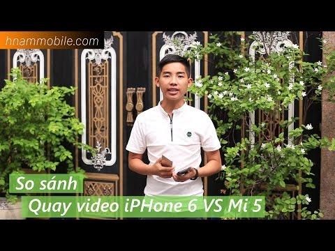 So sánh khả năng quay video trên iPhone 6 với Xiaomi Mi 5.
