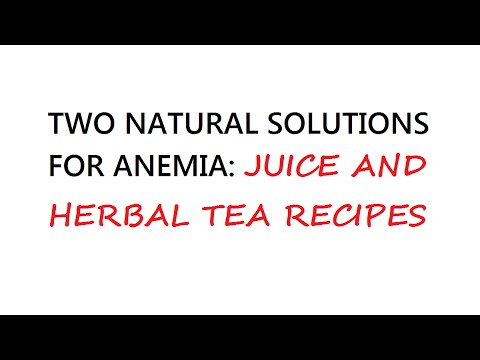 Two Natural Solutions For Anemia: Juice And Herbal Tea Recipes