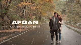 Video Afgan - Ku Dengannya Kau Dengan Dia | Official Video Clip MP3, 3GP, MP4, WEBM, AVI, FLV Desember 2018