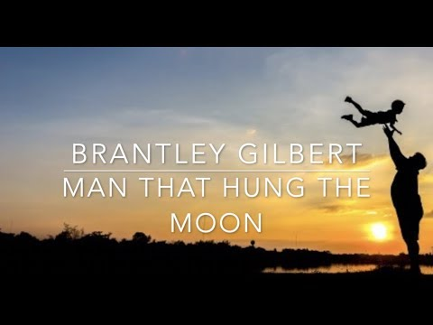 Brantley Gilbert - Man That Hung The Moon (Lyrics)