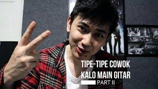 TIPE-TIPE COWOK KALO MAIN GITAR Part II