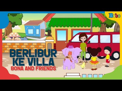 Bona Berlibur ke Villa - Dongeng Anak Bona and Friends