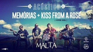 Malta - Memórias - Kiss from a Rose (Cover Seal) - (Acústico) ------------------------------------------------------- ACOMPANHE A BANDA MALTA: Site ...