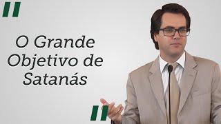 """""""O Grande Objetivo de Satanás"""" - Leandro Lima"""