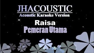 Raisa - Pemeran Utama (Acoustic Karaoke Version)