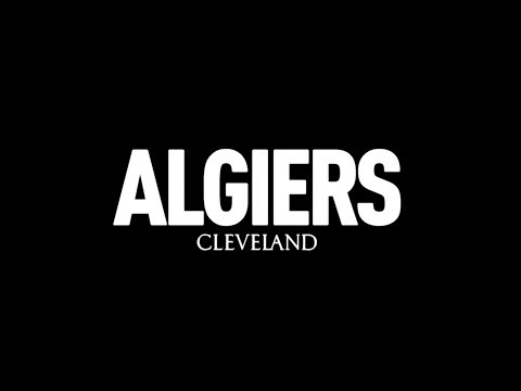 """Algiers - """"Cleveland"""" (Official Video)"""