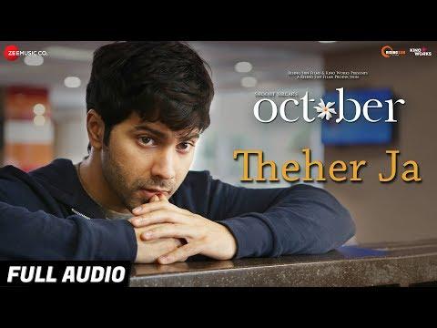 Theher Ja - Full Audio | October | Varun Dhawan &
