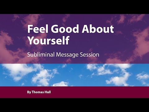 Feel Good About Yourself - Subliminal Message Session - By Thomas Hall