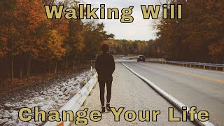 Walking Will Change Your Life