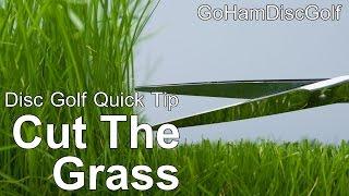 Disc Golf Quick Tip: Cut The Grass