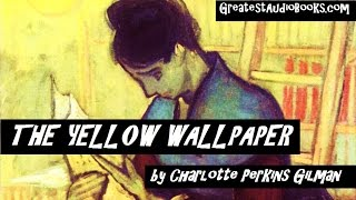 THE YELLOW WALLPAPER By Charlotte Perkins Gilman - FULL AudioBook