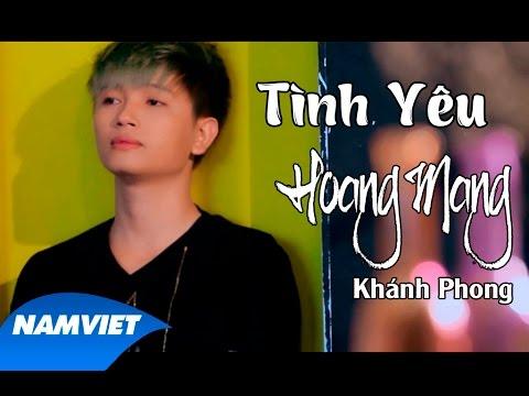 MV Ca Nhạc - Tình Yêu Hoang Mang - Khánh Phong