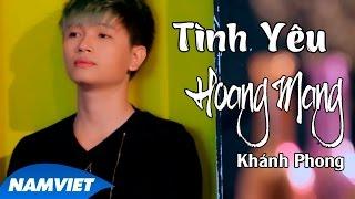 Tình Yêu Hoang Mang - Khánh Phong [MV OFFICIAL]