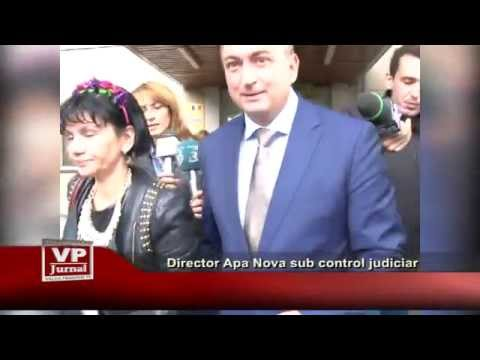 Director Apa Nova sub control judiciar