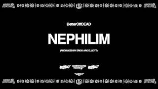 Nephilim (Prod. By Erick Arc Elliott) | BetterOffDEAD