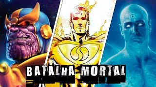 THANOS VS SUPERMAN PRIME VS DR. MANHATTAN | BATALHA MORTAL  | Ei Nerd