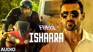 ISHAARA Audio Song Force 2 John Abraham Sonakshi