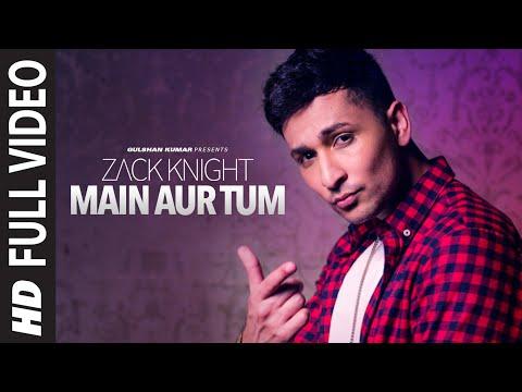 Main Aur Tum: Zack Knight Full Video Song | New Single 2015 | T-Series (видео)