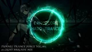 Video Tunnel Trance Force Vol. 78 (25 Light Brigade Mix) MP3, 3GP, MP4, WEBM, AVI, FLV Mei 2017