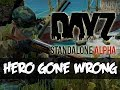 DayZ Standalone - HERO GONE WRONG!