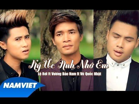 MV Ký Ức Anh Nhớ Em - Lệ Rơi, Vương Bảo Nam, Vũ Quốc Nhật