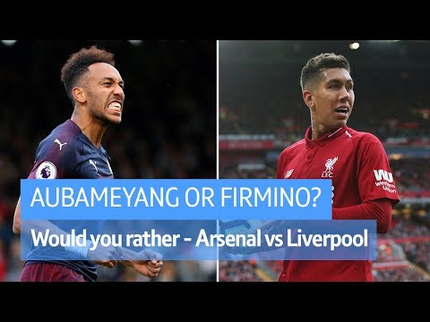 Aubameyang Or Firmino? Who Would You Rather - Arsenal Vs Liverpool Edition