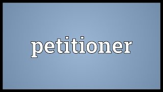 Video shows what petitioner means. Someone who presents a petition to a court.. Petitioner Meaning. How to pronounce...