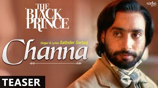 """Check out the Teaser of first song of the movie The Black Prince """"Channa"""" by Satinder Sartaaj. music by Partners In Rhyme. Full Song is coming on 17th June. Subscribe SagaHits and  get the best collection of new Punjabi songs and movies, don't forget to Hit like,share and comment on this video.Subscribe SagaHits : http://goo.gl/aFFNeCLike us on Facebook : https://www.facebook.com/sagahitsSong CreditsTitle : Channa - TeaserAlbum : The Black PrinceSinger : Satinder SartaajMusic : Partners In RhymeLyrics : Satinder SartaajLabel : Saga Music Pvt LtdDigitally Managed By : Unisys Infosolutions Pvt. LtdMovie Credits :Movie : The Black PrinceStarcast : Jason Flemyng, Satinder Sartaaj,Amanda Root,Shabana Azmi,Sophie StevensWritten & Director : Kavi RazMusic : Prem & Hardeep,George KallisEdited by  : Heidi ScharfeProducer : Brillstein Entertainment PartnersDirector of Photography : Aaron C. SmithBanner : Crossover PicturesDigitally Managed By : Unisys Infosolutions Pvt. LtdMovie Synopsis :  The movie is about the fascinating true story of the last King of the mighty Kingdom of Punjab. The King, Maharaja Duleep Singh, was placed on the throne at the age of five only to be robbed of his throne by a bloody treason at the hands of trusted courtiers. He was then torn from his mother and taken to England by the British at age fifteen. While in England, he was introduced to Queen Victoria, who took an immediate liking to him, calling him """"The Black Prince"""". He was indoctrinated into Christianity and baptized, changing his life forever.Meeting his mother again after thirteen years, the Maharaja awakens to the realities of his former life in Punjab. He then begins the arduous journey to regain all that was lost and re-embrace the faith of his birth, Sikhism. Torn between his two worlds, The Black Prince begins a lifelong struggle to regain his Kingdom. It takes him on an extraordinary journey across the world."""