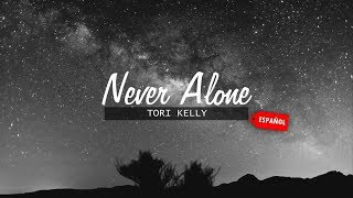 Tori Kelly - Never Alone -  ESPAÑOL (LETRA)