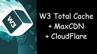 How To Setup W3 Total Cache With MaxCDN (SatckPath) + Cloudflare