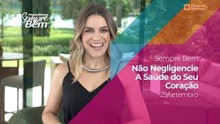 Programa Sempre Bem - Não Negligencie A Saúde do Seu Coração - 29/09/2019